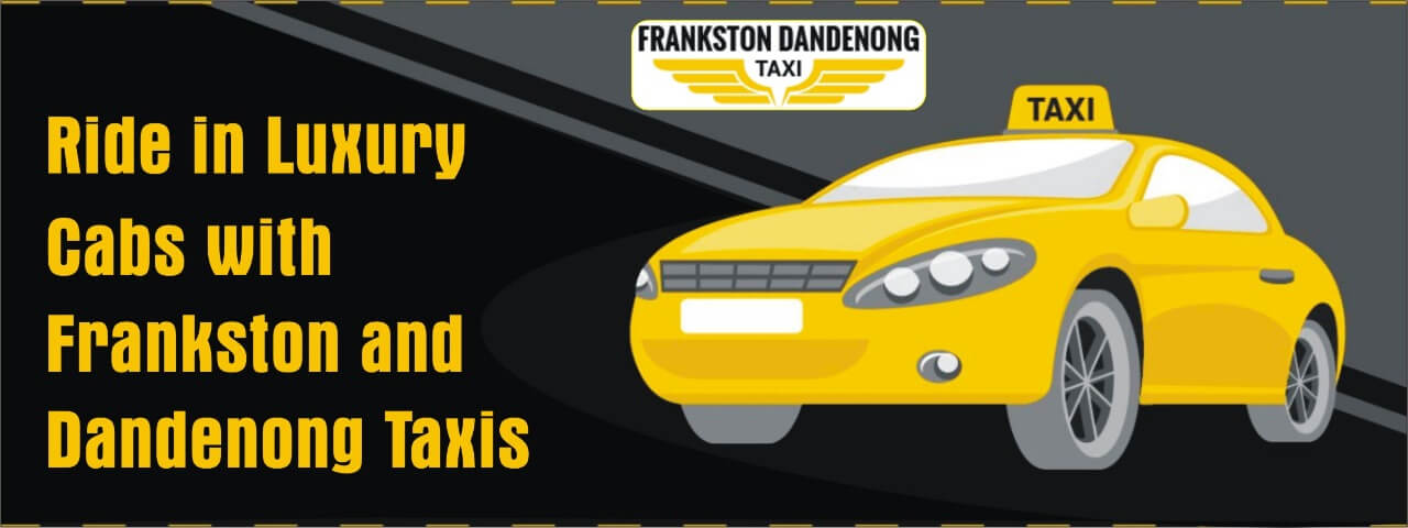 Ride in Luxury Cabs with Frankston and Dandenong Taxis - Banner 1